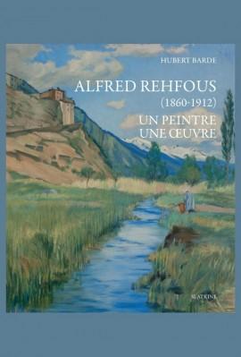 ALBERT REHFOUS (1860-1912). UN PEINTRE - UNE OEUVRE