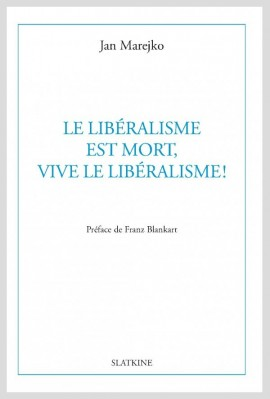 LE LIBERALISME EST MORT, VIVE LE LIBERALISME