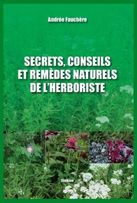 SECRETS, CONSEILS ET REMEDES NATURELS DE L'HERBORISTE