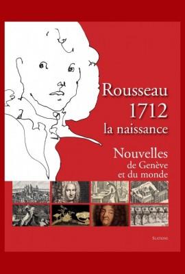 ROUSSEAU 1712. LA NAISSANCE. NOUVELLES DE GENÈVE ET DU MONDE. TOME 1
