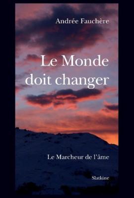 LE MONDE DOIT CHANGER. LE MARCHEUR DE L'ÂME