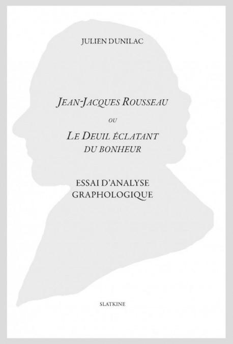 JEAN-JACQUES ROUSSEAU OU LE DEUIL ÉCLATANT DU BONHEUR.