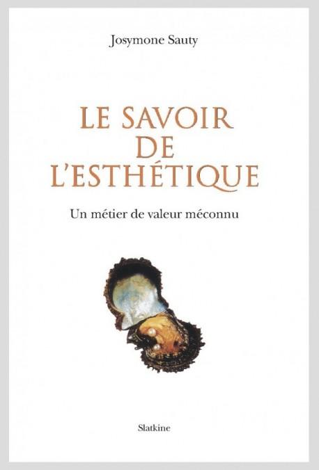 LE SAVOIR DE L'ESTHÉTIQUE. UN MÉTIER DE VALEUR MÉCONNU