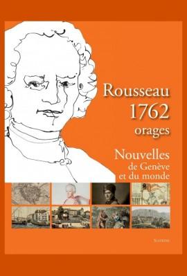 ROUSSEAU 1762. ORAGES NOUVELLES DE GENÈVE ET DU MONDE