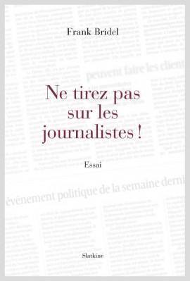 NE TIREZ PAS SUR LES JOURNALISTES !