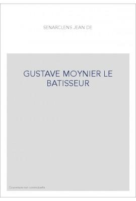 GUSTAVE MOYNIER LE BATISSEUR