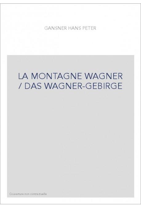 LA MONTAGNE WAGNER / DAS WAGNER-GEBIRGE