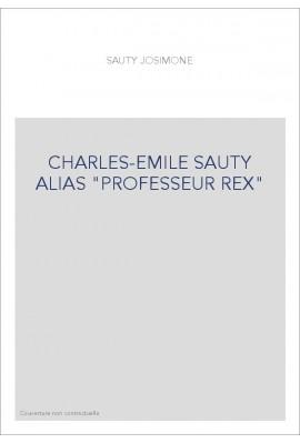 "CHARLES-EMILE SAUTY ALIAS ""PROFESSEUR REX"""