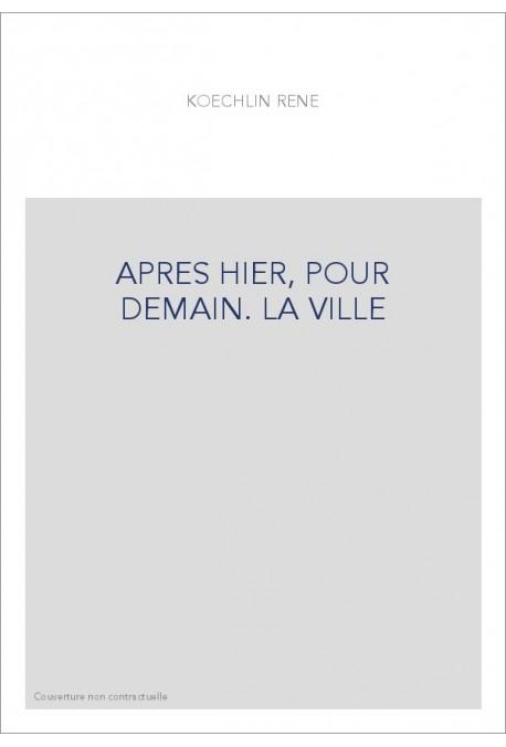 APRES HIER, POUR DEMAIN. LA VILLE