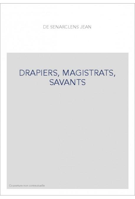 DRAPIERS, MAGISTRATS, SAVANTS
