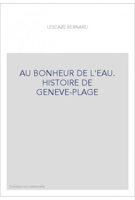 AU BONHEUR DE L'EAU. HISTOIRE DE GENEVE-PLAGE