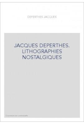 JACQUES DEPERTHES. LITHOGRAPHIES NOSTALGIQUES