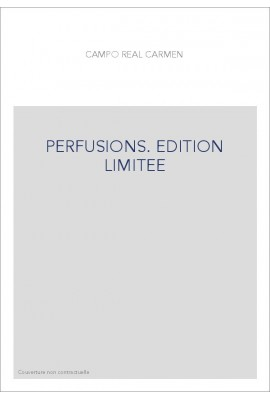 PERFUSIONS. EDITION LIMITEE