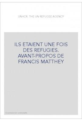 ILS ETAIENT UNE FOIS DES REFUGIES. AVANT-PROPOS DE FRANCIS MATTHEY