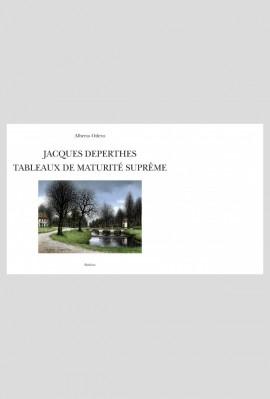 JACQUES DEPERTHES. TABLEAUX DE MATURITE SUPREME