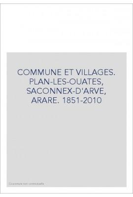 COMMUNE ET VILLAGES. PLAN-LES-OUATES, SACONNEX-D'ARVE, ARARE. 1851-2010