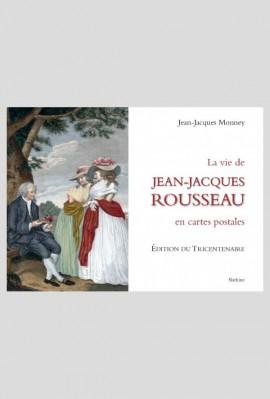 LA VIE DE JEAN-JACQUES ROUSSEAU EN CARTES POSTALES.