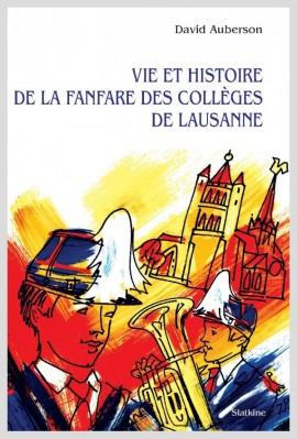 VIE ET HISTOIRE DE LA FANFARE DES COLLÈGES DE LAUSANNE