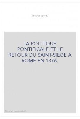 LA POLITIQUE PONTIFICALE ET LE RETOUR DU SAINT-SIEGE A ROME EN 1376.