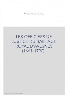 LES OFFICIERS DE JUSTICE DU BAILLAGE ROYAL D'AVESNES (1661-1790).