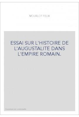 ESSAI SUR L'HISTOIRE DE L'AUGUSTALITE DANS L'EMPIRE ROMAIN.