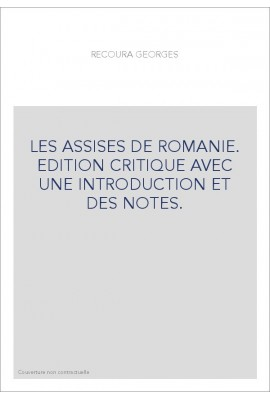 LES ASSISES DE ROMANIE. EDITION CRITIQUE AVEC UNE INTRODUCTION ET DES NOTES.