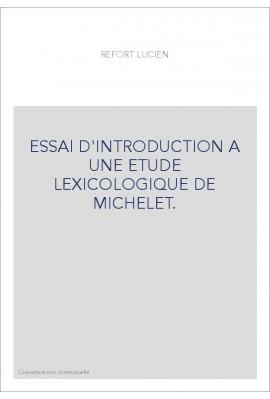 ESSAI D'INTRODUCTION A UNE ETUDE LEXICOLOGIQUE DE MICHELET.