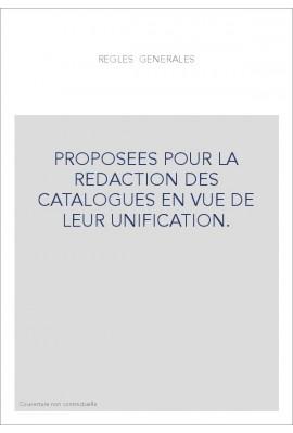 REGLES GENERALES PROPOSEES POUR LA REDACTION DES CATALOGUES EN VUE DE LEUR UNIFICATION.
