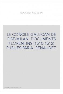 LE CONCILE GALLICAN DE PISE-MILAN. DOCUMENTS FLORENTINS (1510-1512) PUBLIES PAR A. RENAUDET.