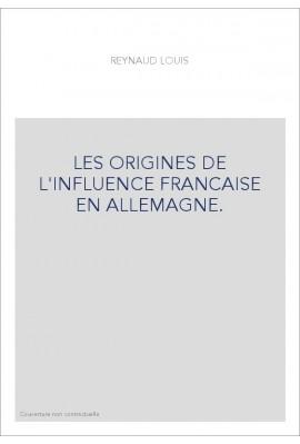 LES ORIGINES DE L'INFLUENCE FRANCAISE EN ALLEMAGNE.