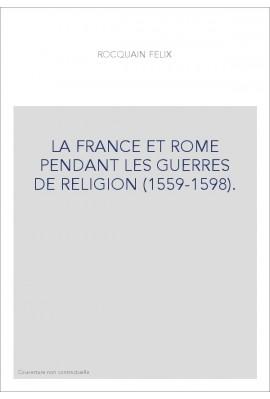 LA FRANCE ET ROME PENDANT LES GUERRES DE RELIGION (1559-1598).