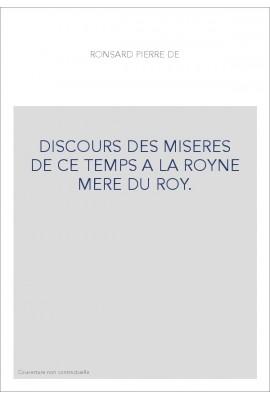 DISCOURS DES MISERES DE CE TEMPS A LA ROYNE MERE DU ROY.