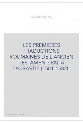 LES PREMIERES TRADUCTIONS ROUMAINES DE L'ANCIEN TESTAMENT: PALIA D'ORASTIE (1581-1582).