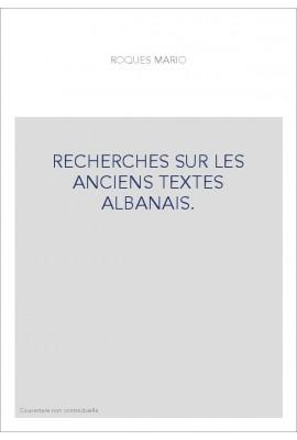 RECHERCHES SUR LES ANCIENS TEXTES ALBANAIS.