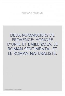 DEUX ROMANCIERS DE PROVENCE: HONORE D'URFE ET EMILE ZOLA. LE ROMAN SENTIMENTAL ET LE ROMAN NATURALISTE.