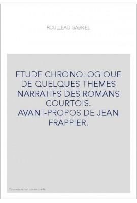 ETUDE CHRONOLOGIQUE DE QUELQUES THEMES NARRATIFS DES ROMANS COURTOIS. AVANT-PROPOS DE JEAN FRAPPIER.