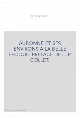 AUBONNE ET SES ENVIRONS A LA BELLE EPOQUE. PREFACE DE J.-P. COLLET.