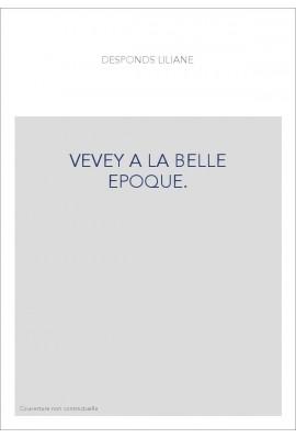 VEVEY A LA BELLE EPOQUE.