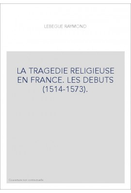 LA TRAGEDIE RELIGIEUSE EN FRANCE. LES DEBUTS (1514-1573).