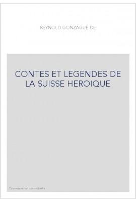 CONTES ET LEGENDES DE LA SUISSE HEROIQUE