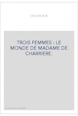 TROIS FEMMES : LE MONDE DE MADAME DE CHARRIERE.