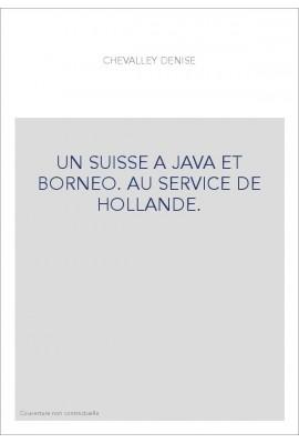 UN SUISSE A JAVA ET BORNEO. AU SERVICE DE HOLLANDE.
