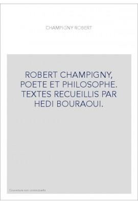 ROBERT CHAMPIGNY, POETE ET PHILOSOPHE. TEXTES RECUEILLIS PAR HEDI BOURAOUI.