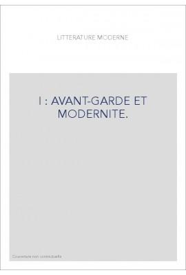 REVUE LITTERATURE MODERNE TOME 1 : AVANT-GARDE ET MODERNITE.