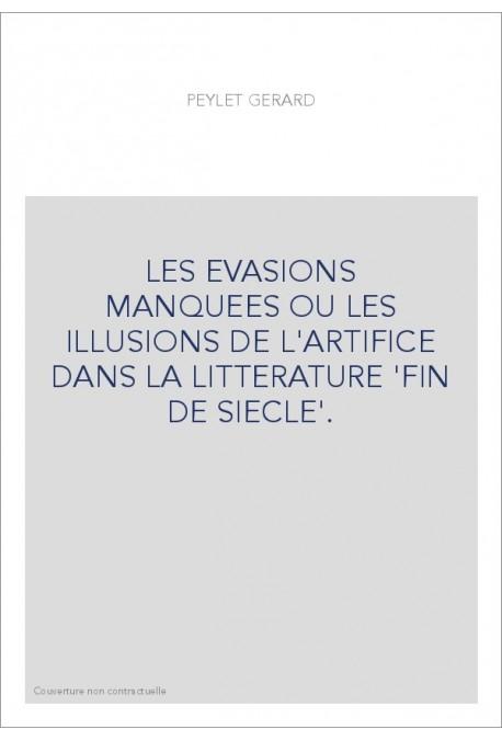 LES EVASIONS MANQUEES OU LES ILLUSIONS DE L'ARTIFICE DANS LA LITTERATURE 'FIN DE SIECLE'.