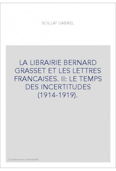 LA LIBRAIRIE BERNARD GRASSET ET LES LETTRES FRANCAISES. II: LE TEMPS DES INCERTITUDES (1914-1919).