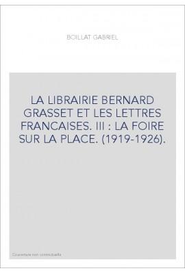 LA LIBRAIRIE BERNARD GRASSET ET LES LETTRES FRANCAISES. III : LA FOIRE SUR LA PLACE. (1919-1926).