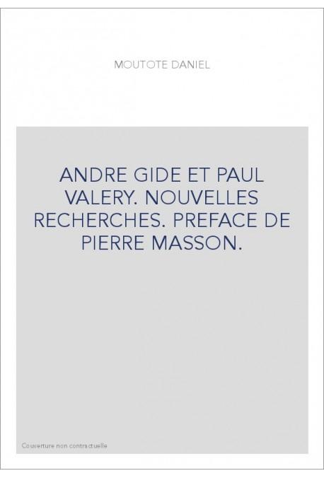 ANDRE GIDE ET PAUL VALERY. NOUVELLES RECHERCHES. PREFACE DE PIERRE MASSON.