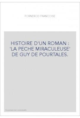 HISTOIRE D'UN ROMAN : 'LA PECHE MIRACULEUSE' DE GUY DE POURTALES.