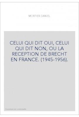 CELUI QUI DIT OUI, CELUI QUI DIT NON, OU LA RECEPTION DE BRECHT EN FRANCE. (1945-1956).